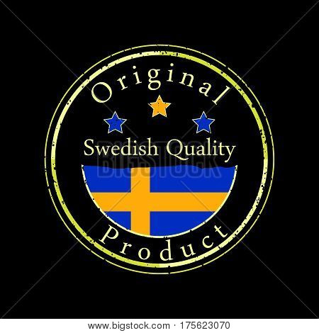 Gold grunge stamp with the text Swedish quality and original product. Label contains Swedish flag - Sweden.