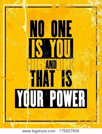Inspiring motivation quote with text No One Is You and That Is Your Power. Vector typography poster design concept. Distressed old metal sign texture.