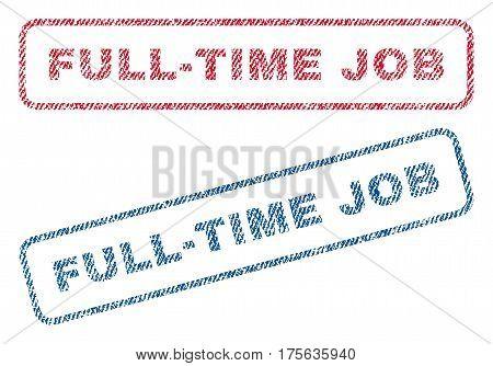 Full-Time Job text textile seal stamp watermarks. Blue, red fabric vectorized texture. Vector caption inside rounded rectangular shape. Rubber emblem with fiber textile structure.