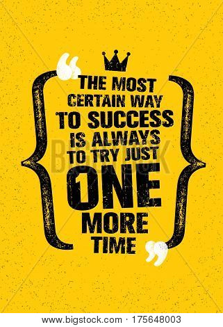 The Most Certain Way To Success Is Always To Try Just One More Time. Inspiring Creative Motivation Quote. Vector Typography Banner Design Concept