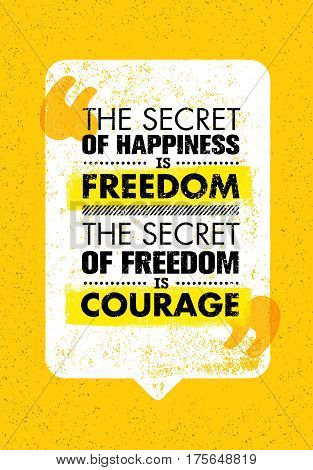 The Secret Of Happiness Is Freedom. The Secret Of Freedom Is Courage. Inspiring Creative Motivation Quote. Vector Typography Banner Design Concept