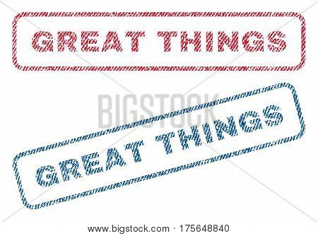 Great Things text textile seal stamp watermarks. Blue, red fabric vectorized texture. Vector caption inside rounded rectangular banner. Rubber sticker with fiber textile structure.