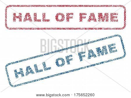 Hall Of Fame text textile seal stamp watermarks. Blue, red fabric vectorized texture. Vector caption inside rounded rectangular banner. Rubber emblem with fiber textile structure.