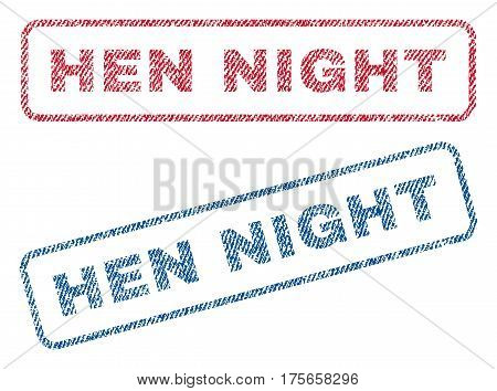 Hen Night text textile seal stamp watermarks. Blue, red fabric vectorized texture. Vector tag inside rounded rectangular banner. Rubber sticker with fiber textile structure.