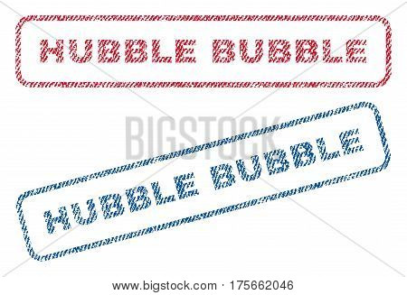Hubble Bubble text textile seal stamp watermarks. Blue, red fabric vectorized texture. Vector caption inside rounded rectangular shape. Rubber sticker with fiber textile structure.