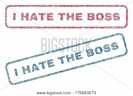 I Hate The Boss text textile seal stamp watermarks. Blue, red fabric vectorized texture. Vector caption inside rounded rectangular banner. Rubber emblem with fiber textile structure.