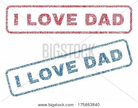 I Love Dad text textile seal stamp watermarks. Blue, red fabric vectorized texture. Vector caption inside rounded rectangular banner. Rubber emblem with fiber textile structure.