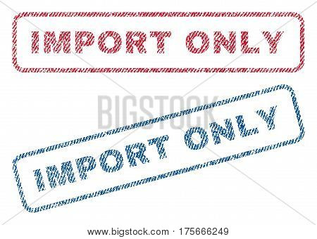 Import Only text textile seal stamp watermarks. Blue, red fabric vectorized texture. Vector caption inside rounded rectangular shape. Rubber sign with fiber textile structure.