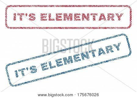 It's Elementary text textile seal stamp watermarks. Blue, red fabric vectorized texture. Vector caption inside rounded rectangular shape. Rubber sticker with fiber textile structure.