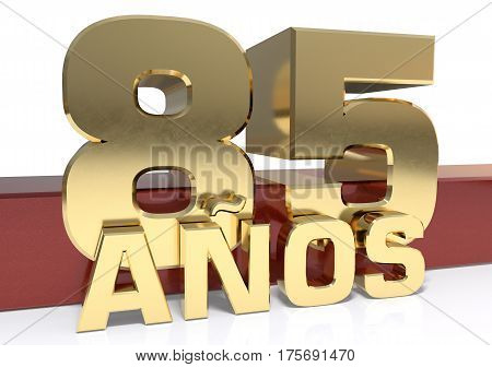 Golden digit eighty five and the word of the year. Translated from the Spanish - years. 3D illustration