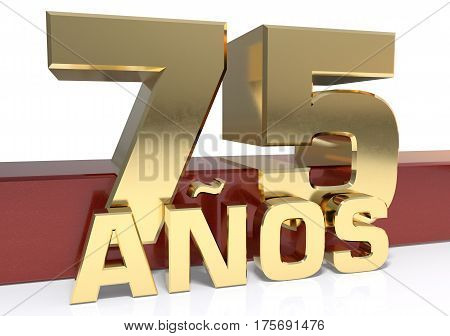 Golden digit seventy five and the word of the year. Translated from the Spanish - years. 3D illustration