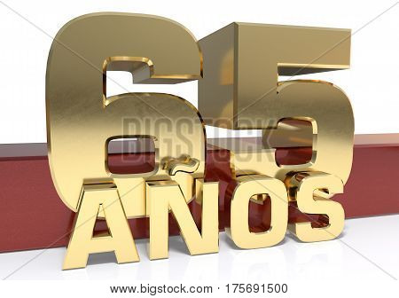 Golden digit sixty five and the word of the year. Translated from the Spanish - years. 3D illustration