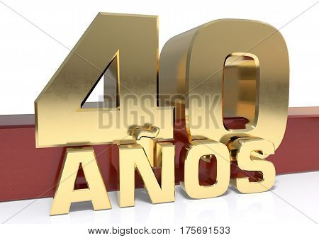 Golden digit forty and the word of the year. Translated from the Spanish - years. 3D illustration