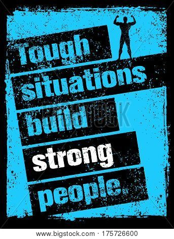 Tough Situations Build Strong People Motivation Quote. Creative Grunge Poster Vector Concept.
