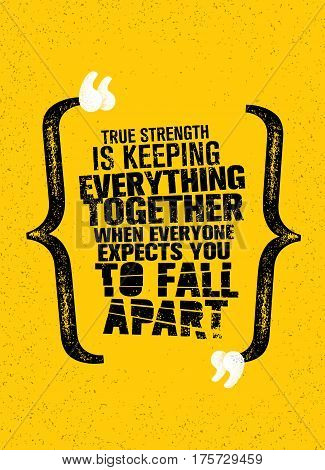 True Strength Is Keeping Everything Together When Everyone Expects You To Fall Apart. Inspiring Creative Motivation Quote. Vector Typography Banner Design Concept