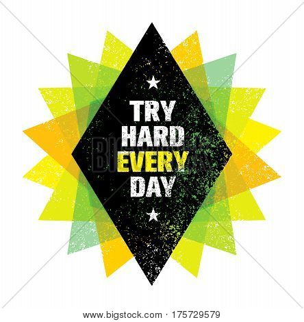 Try Hard Every Day Motivation Quote. Creative Vector Typography Poster Concept.