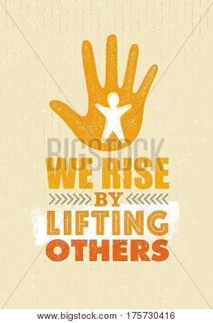 We Rise By Lifting Others. Charity Non Profit Banner Concept. Creative Vector Motivation Quote Design On Distressed Background.
