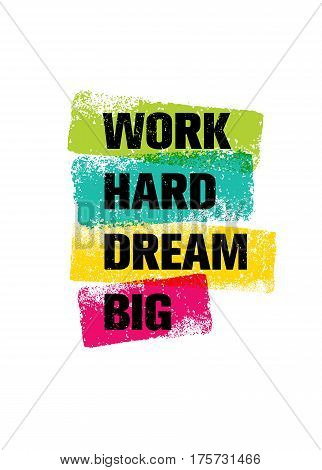 Work Hard Dream Big Creative Motivation Quote. Bright Brush Vector Typography Banner Print Concept.