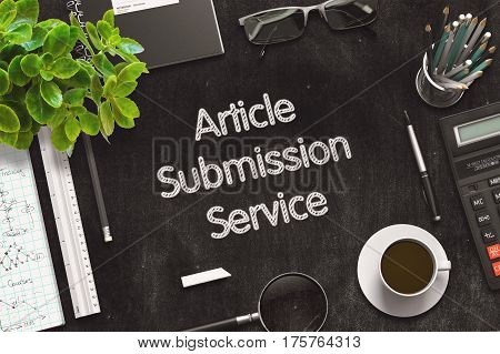 Business Concept - Article Submission Service Handwritten on Black Chalkboard. Top View Composition with Chalkboard and Office Supplies on Office Desk. 3d Rendering. Toned Image.