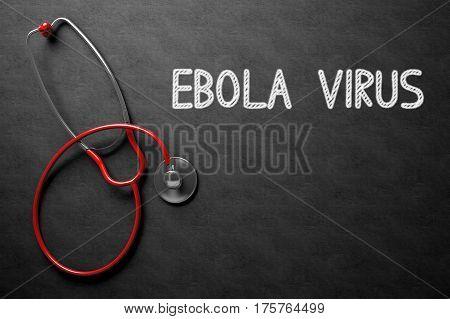 Medical Concept: Ebola Virus Handwritten on Black Chalkboard. Top View of Red Stethoscope on Chalkboard. 3D Rendering.