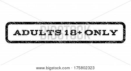Adults 18 Plus Only watermark stamp. Text caption inside rounded rectangle frame with grunge design style. Rubber seal stamp with unclean texture. Vector black ink imprint on a white background.