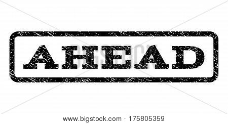 Ahead watermark stamp. Text tag inside rounded rectangle with grunge design style. Rubber seal stamp with dust texture. Vector black ink imprint on a white background.