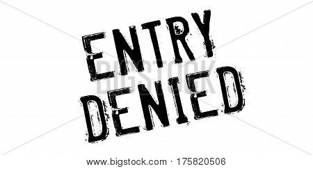 Entry Denied rubber stamp. Grunge design with dust scratches. Effects can be easily removed for a clean, crisp look. Color is easily changed.