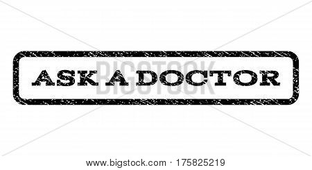 Ask a Doctor watermark stamp. Text tag inside rounded rectangle with grunge design style. Rubber seal stamp with scratched texture. Vector black ink imprint on a white background.