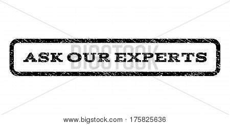 Ask Our Experts watermark stamp. Text caption inside rounded rectangle frame with grunge design style. Rubber seal stamp with dirty texture. Vector black ink imprint on a white background.