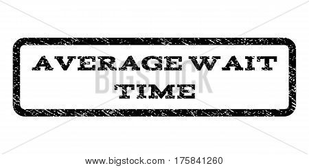 Average Wait Time watermark stamp. Text caption inside rounded rectangle with grunge design style. Rubber seal stamp with unclean texture. Vector black ink imprint on a white background.