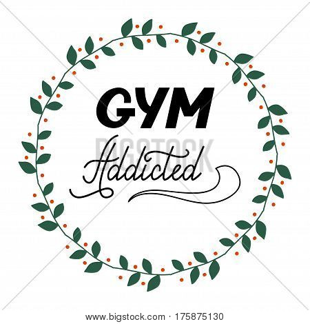 Hand drawn retro lettering Gym addicted made in vector. Workout and fitness motivation quote. Gym inspirational poster, placard, banner, t-shirt design. Vintage sport slogan for gym interior.