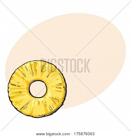 Peeled round pineapple slice with hole in the middle, top view, sketch style vector illustration with place for text. Realistic hand drawing of fresh, ripe pineapple slice