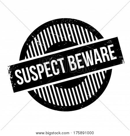 Suspect Beware rubber stamp. Grunge design with dust scratches. Effects can be easily removed for a clean, crisp look. Color is easily changed.
