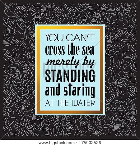 motivation quote plate, you can't cross the sea merely by standing and staring at the water