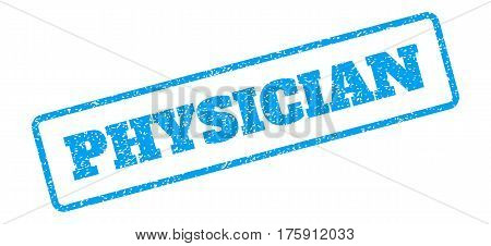 Blue rubber seal stamp with Physician text. Glyph message inside rounded rectangular banner. Grunge design and dust texture for watermark labels. Inclined sign on a white background.