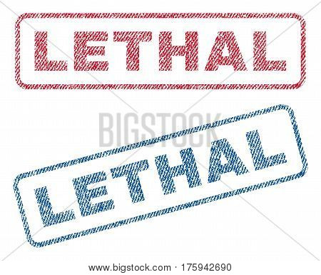 Lethal text textile seal stamp watermarks. Blue red fabric vectorized texture. Vector tag inside rounded rectangular banner. Rubber sticker with fiber textile structure.