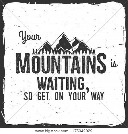 Your mountain is waiting, so get on your way. Mountains related typographic quote. Vector illustration. Concept for shirt or logo, print, stamp.