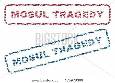 Mosul Tragedy text textile seal stamp watermarks. Blue red fabric vectorized texture. Vector caption inside rounded rectangular banner. Rubber emblem with fiber textile structure.