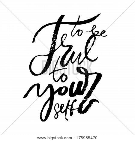 Phrase to be true to yourself in handwriting. Modern hand drawn calligraphy. Lettering for print and posters. Typography poster design.