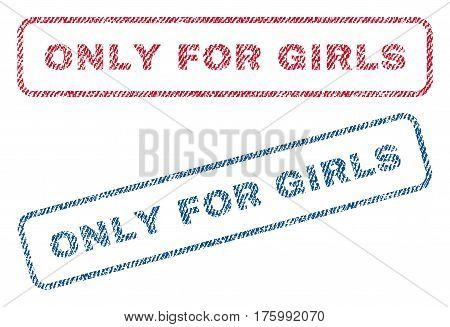 Only For Girls text textile seal stamp watermarks. Blue, red fabric vectorized texture. Vector caption inside rounded rectangular banner. Rubber sticker with fiber textile structure.