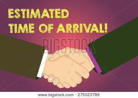 Word writing text Estimated Time Of Arrival. Business concept for Hours at which a flight is supposed to arrive Hu analysis Shaking Hands on Agreement Greeting Gesture Sign of Respect photo. poster