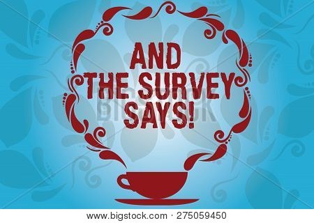 Writing Note Showing And The Survey Says. Business Photo Showcasing Results Of The Poll Communicatin