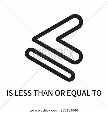 Is Less Than Or Equal To Icon Isolated On White Background. Is Less Than Or Equal To Icon Simple Sig