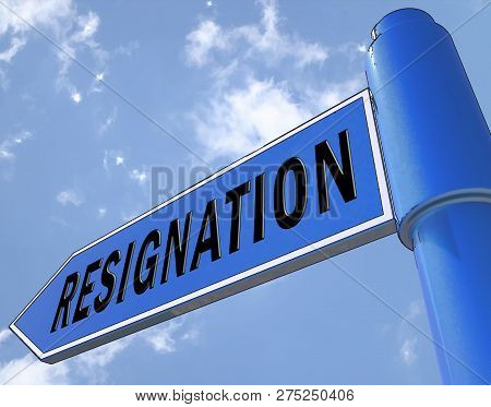 Resign Signpost Means Quit Or Resignation From Job Government Or President
