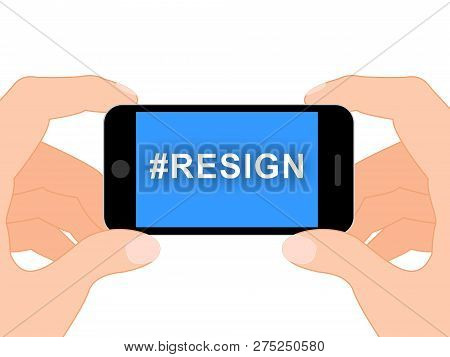 Resign Hashtag Means Quit Or Resignation From Job Government Or President