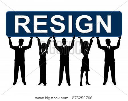 Resign Placard Means Quit Or Resignation From Job Government Or President