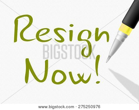 Resign Now Petition Means Quit Or Resignation From Job Government Or President