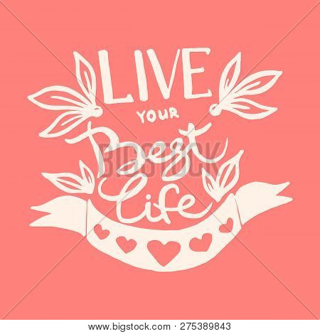 Live Your Best Life Handwriting Monogram Calligraphy. Phrase Poster Graphic Desing. Engraved Ink Art