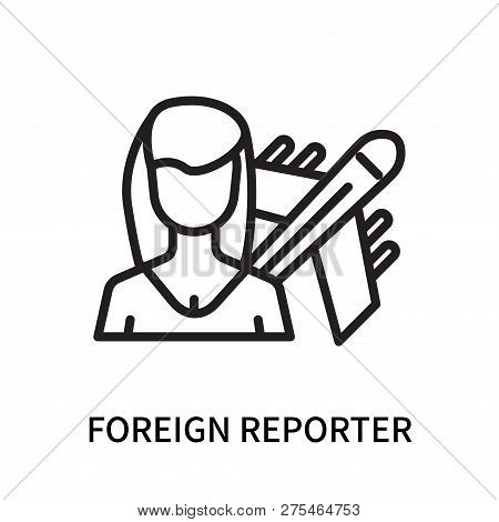 Foreign Reporter Icon Isolated On White Background. Foreign Reporter Icon Simple Sign. Foreign Repor