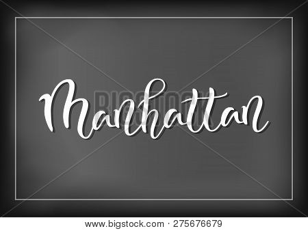 Modern Calligraphy Lettering Of Manhattan In White On Chalkboard Background With White Frame For Bar
